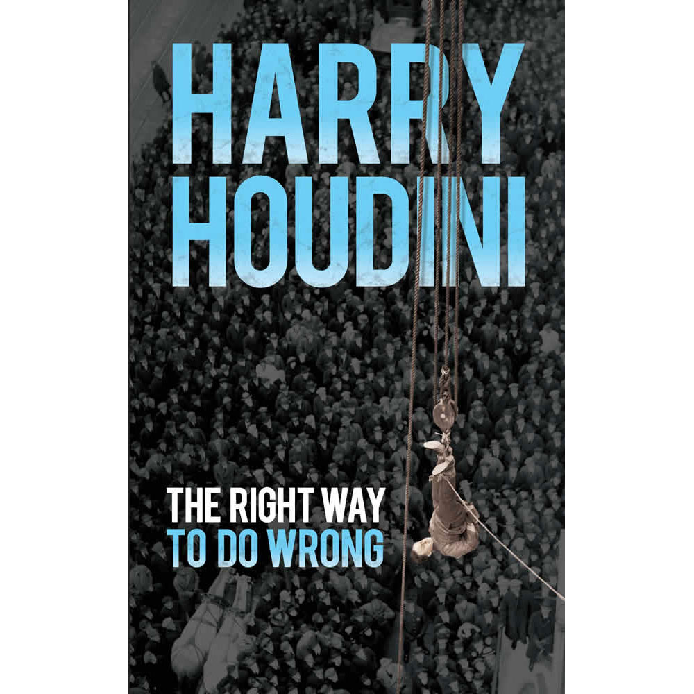 The Right Way to Do Wrong by H. Houdini
