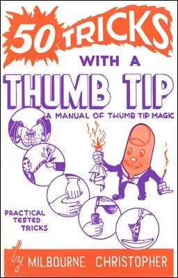 50 Tricks with a Thumb Tip by M. Christopher