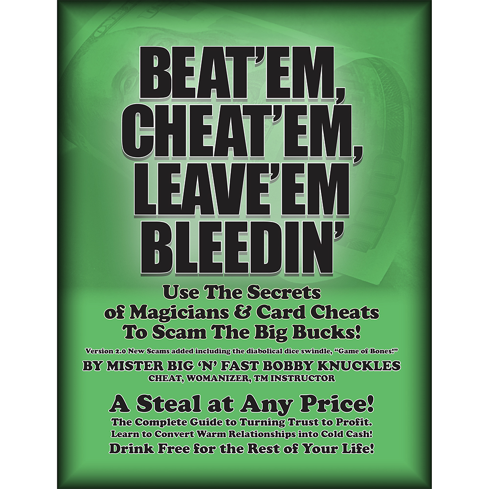 Beat em, Cheat em, Leave em Bleeding - Secrets of Magicians and Card Cheats