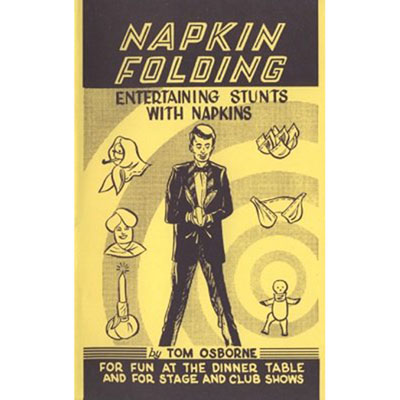 Napkin Folding - Entertaining Stunts with Napkins by T. Osborne