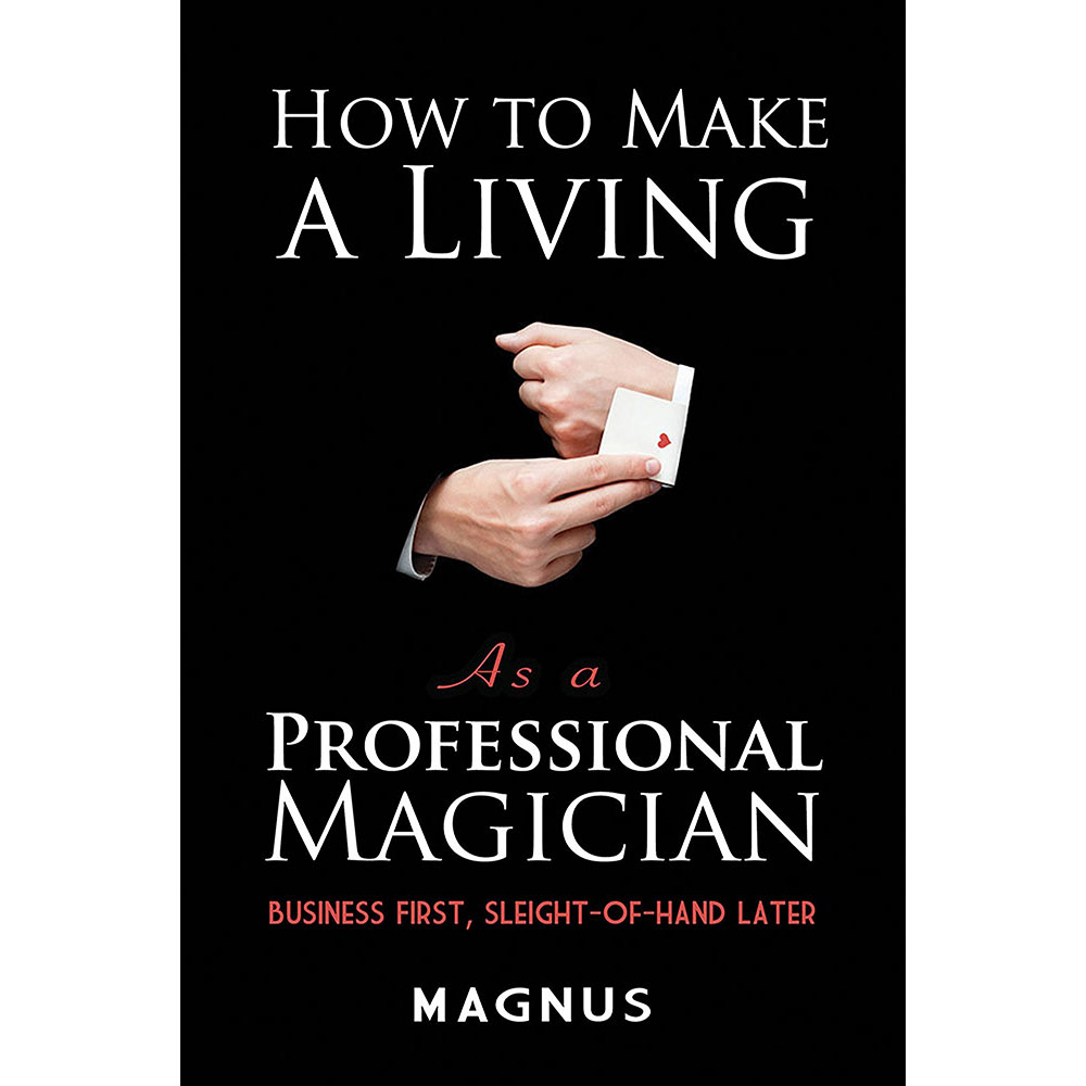 How to Make a Living as a Professional Magician by Magnus