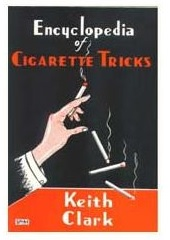 Encyclopedia of Cigarette Tricks by K. Clark