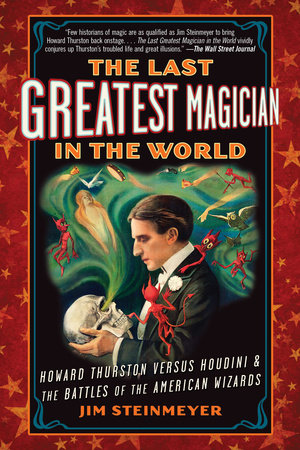 The Last Greatest Magician in the World: Thurston vs Houdini by J. Steinmeyer