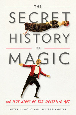The Secret History of Magic by Lamont and Steinmeyer