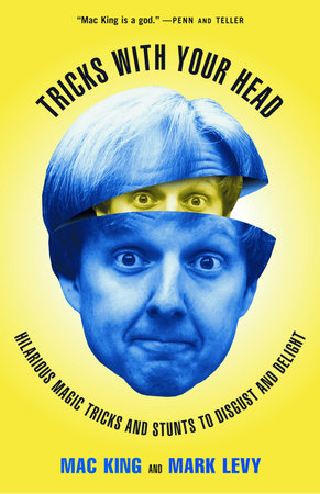 Tricks with Your Head: Hilarious Magic Tricks and Stunts to Disgust and Delight by M. King and M. Levy