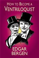 How to Become a Ventriloquist by E. Bergen